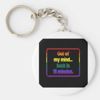 Out of My Mind...Back in 15 Minutes Keychain