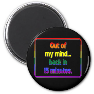 Out of My Mind...Back in 15 Minutes Magnet