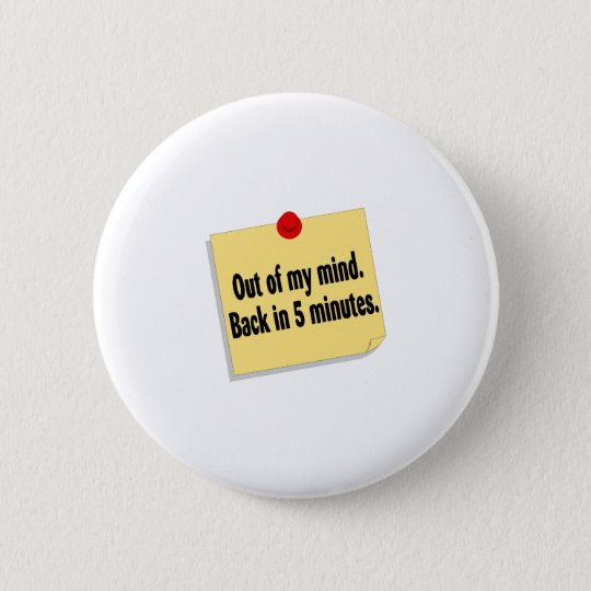 Out Of My Mind Back In 5 Minutes Button