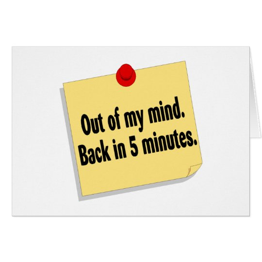 Out Of My Mind Back In 5 Minutes Card