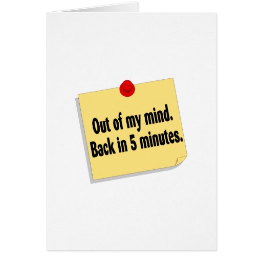 Out Of My Mind Back In 5 Minutes Greeting Card