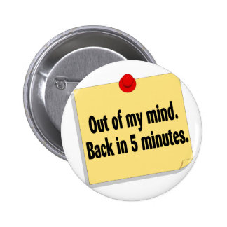 Out Of My Mind Back In 5 Minutes Pinback Button