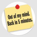 Out Of My Mind Back In 5 Minutes Classic Round Sticker