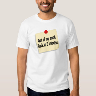 Out Of My Mind Back In 5 Minutes T-shirt