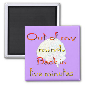 Out of My Mind, Back in five minutes 2 Inch Square Magnet