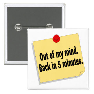 Out Of My Mind Back In Five Minutes Pinback Button