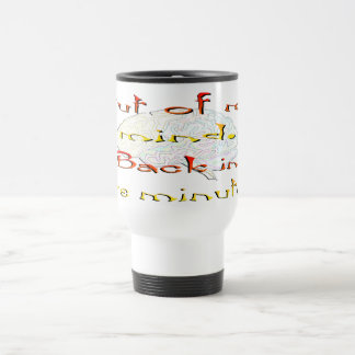 Out of My Mind, Back in five minutes Travel Mug