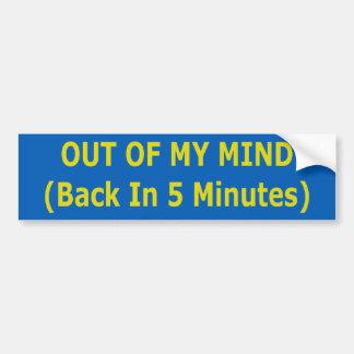 Out Of My Mind Bumper Sticker Car Bumper Sticker