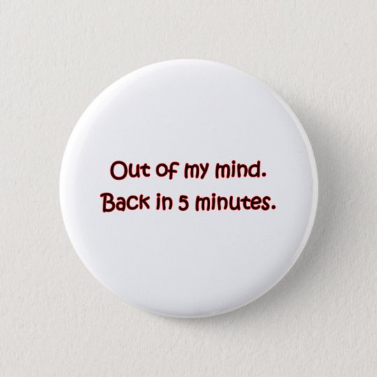 Out Of My Mind Button