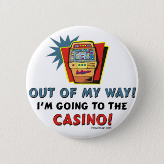 Out of My Way Casino Pinback Button