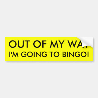 OUT OF MY WAY I'M GOING TO BINGO! BUMPER STICKER