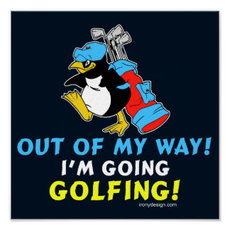Out of my way, I'm going to the Golfing Poster
