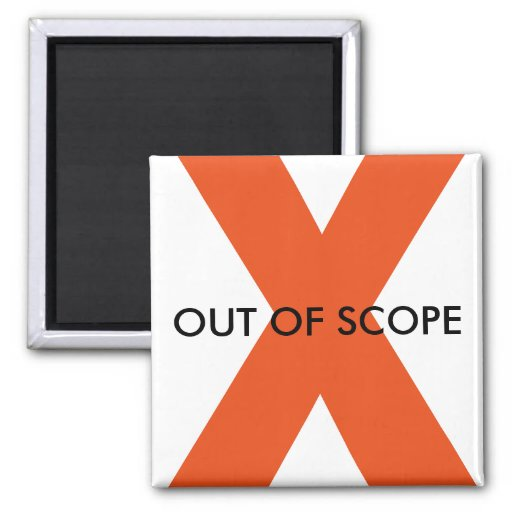 Out Of Scope Magnet | Zazzle