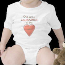 Out Of The Abundance of the Heart... T Shirts