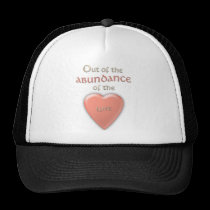 Out Of The Abundance of the Heart... Trucker Hats