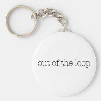 Out Of The Loop Keychain