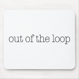 Out Of The Loop Mouse Pad