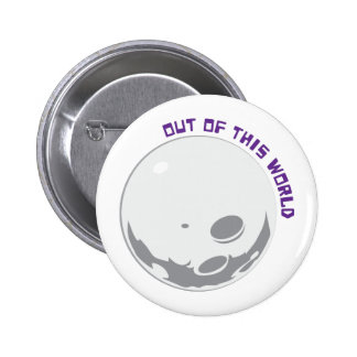 Out Of This World Pinback Button