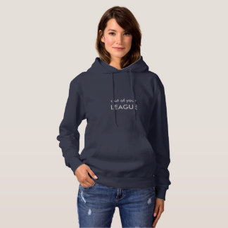 out off your league hoodie