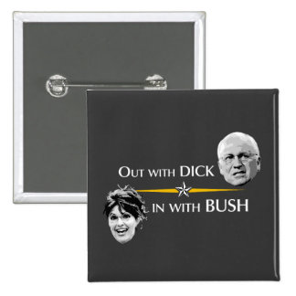 Out with DICK... in with BUSH button