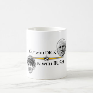 Out with DICK...  in with BUSH Mug