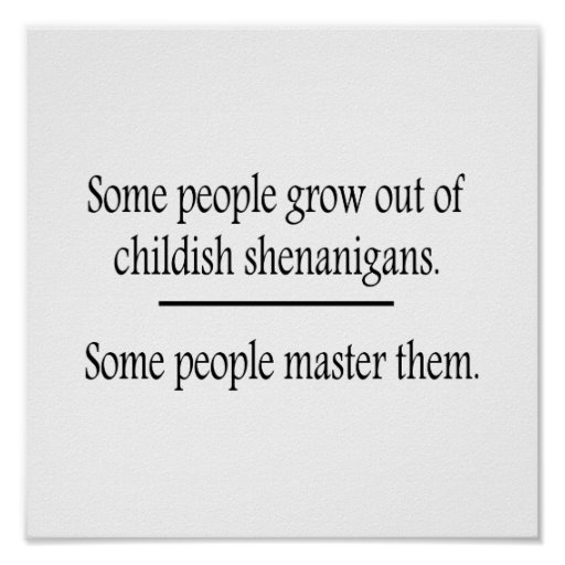 Outgrow Childish Shenanigans Posters