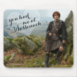 Outlander | You had me at Sassenach Mouse Pad<br><div class='desc'>Jamie Fraser from Outlander in Season 1.  You had me at Sassenach</div>