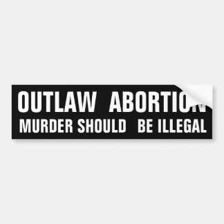 Outlaw Abortion Car Bumper Sticker