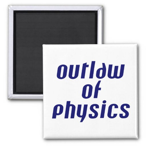 Outlaw of Physics Refrigerator Magnets