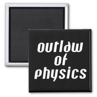 Outlaw of Physics - White Text Magnet