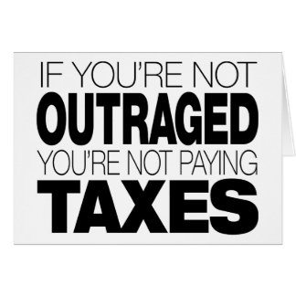 Outraged at Taxes Card