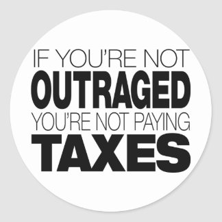 Outraged at Taxes Classic Round Sticker