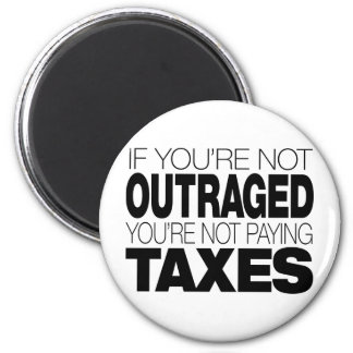 Outraged at Taxes Magnets