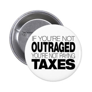 Outraged at Taxes Pinback Button