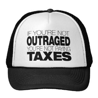 Outraged at Taxes Trucker Hats