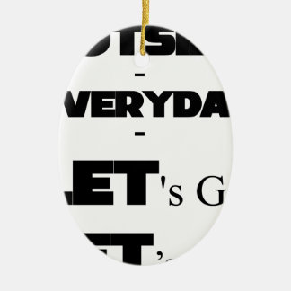 Outside - Everyday - Let's Go - Let's Play Ceramic Ornament