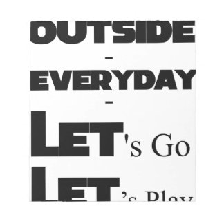 Outside - Everyday - Let's Go - Let's Play Notepad