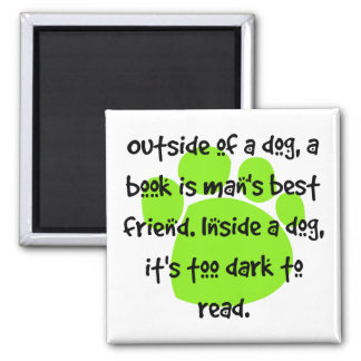 Outside of a dog, a book is a man's best friend. 2 inch square magnet