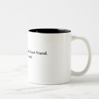 Outside of a dog, a book is man's best friend. ... Two-Tone coffee mug