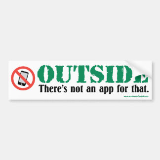 Outside: There's not an app for that Bumper Sticke Bumper Sticker