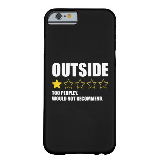 Outside - Too Peopley. Would Not Recommend Barely There iPhone 6 Case