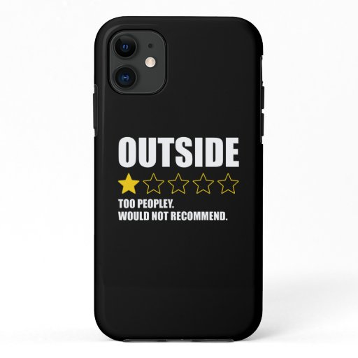 Outside - Too Peopley. Would Not Recommend iPhone 11 Case