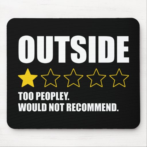 Outside - Too Peopley. Would Not Recommend Mouse Pad