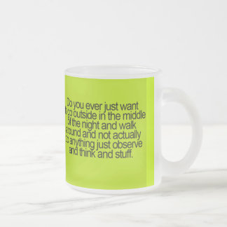 OUTSIDE WALKING LOOKING STUFF MIDDLE NIGHT QUOTES FROSTED GLASS COFFEE MUG