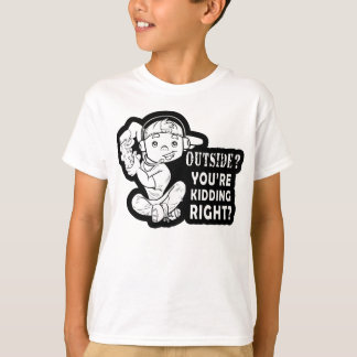 Outside? You're Kidding Right Funny Gaming Design T-Shirt
