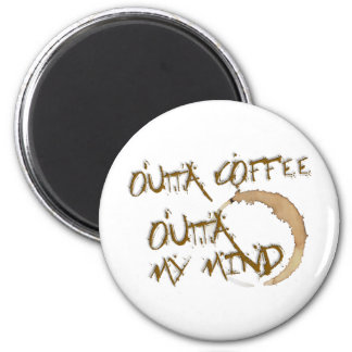 Outta Coffee, Outta My Mind Magnet