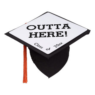 OUTTA HERE! Class of 2018 - Customize the Year Graduation Cap Topper