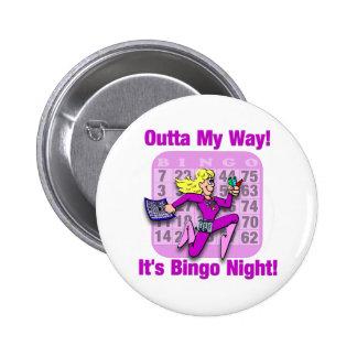 ¡Outta mi manera! Es noche del bingo Pin Redondo De 2 Pulgadas