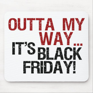 outta my way black friday mousepads
