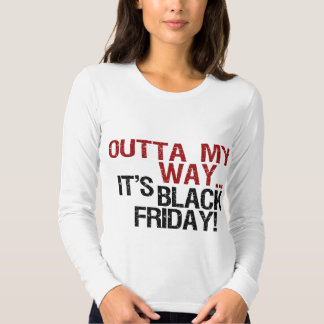 outta my way black friday t shirt